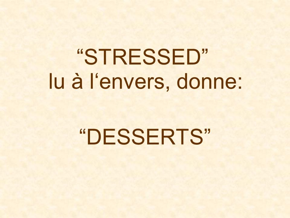 STRESSED lu à l'envers, donne:
