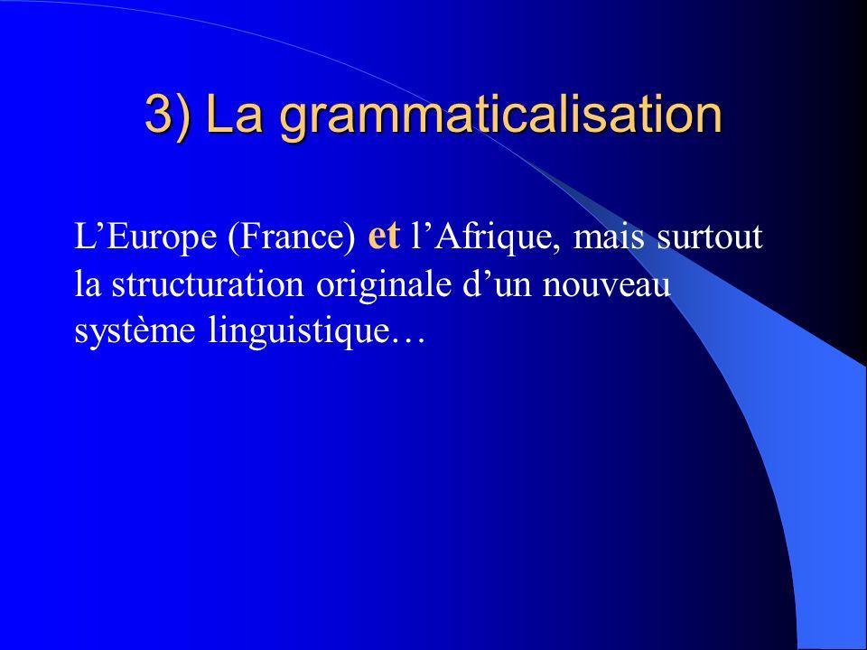 3) La grammaticalisation