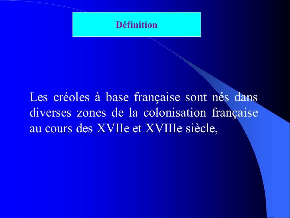 Définition Les créoles à base française sont nés dans diverses zones de la colonisation française au cours des XVIIe et XVIIIe siècle,