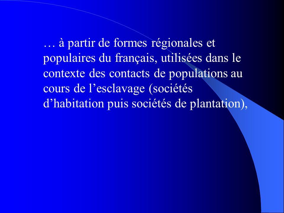 … à partir de formes régionales et populaires du français, utilisées dans le contexte des contacts de populations au cours de l'esclavage (sociétés d'habitation puis sociétés de plantation),