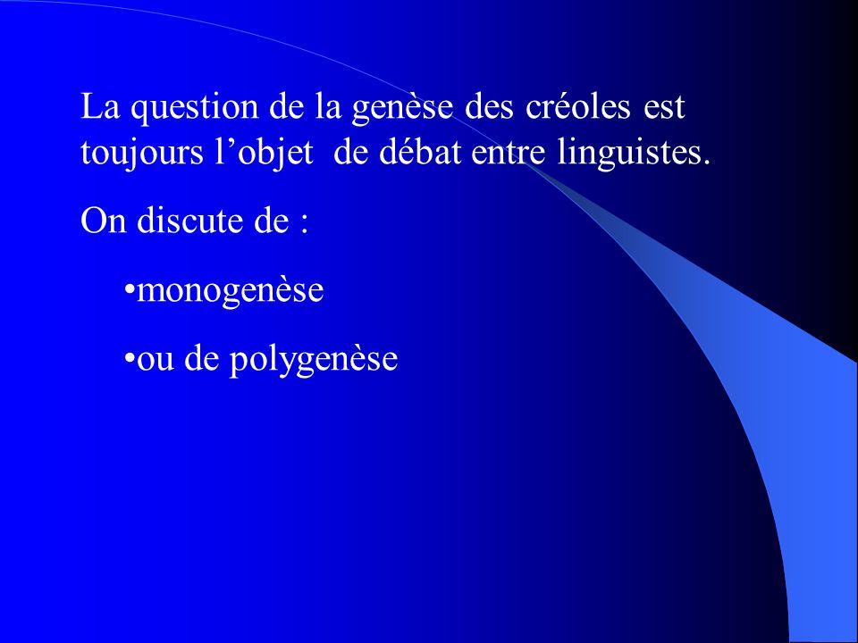 La question de la genèse des créoles est toujours l'objet de débat entre linguistes.