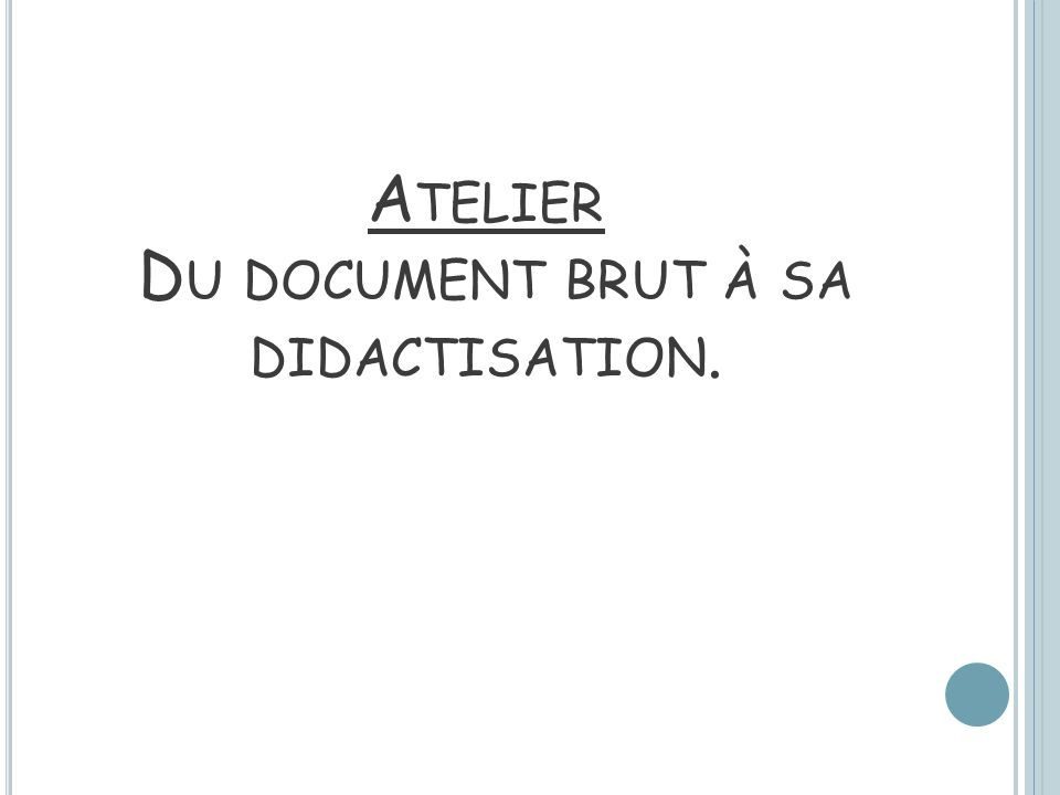 Atelier Du document brut à sa didactisation.
