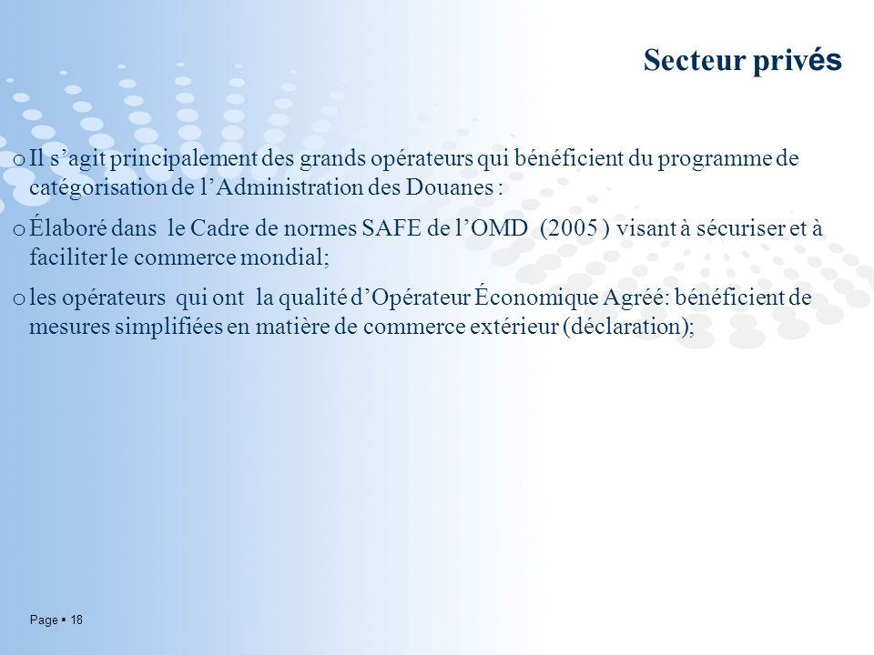 Secteur privés Il s'agit principalement des grands opérateurs qui bénéficient du programme de catégorisation de l'Administration des Douanes :