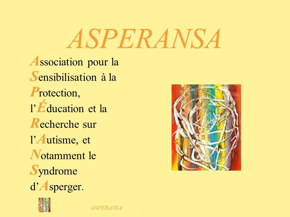 ASPERANSA Association pour la Sensibilisation à la Protection, l'Éducation et la Recherche sur l'Autisme, et Notamment le Syndrome d'Asperger.