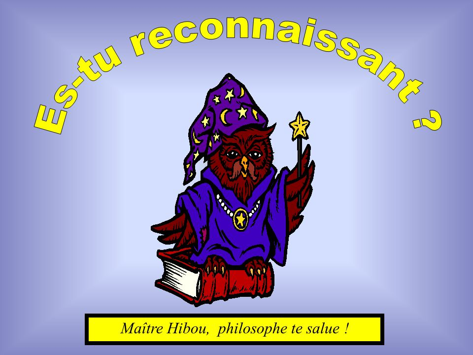 Maître Hibou, philosophe te salue !
