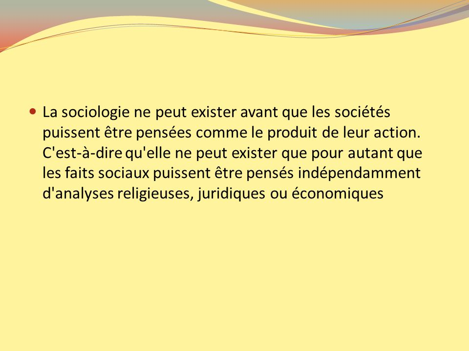 La sociologie ne peut exister avant que les sociétés puissent être pensées comme le produit de leur action.
