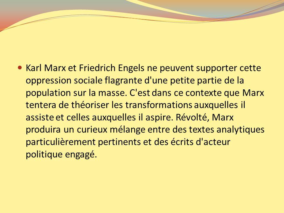 Karl Marx et Friedrich Engels ne peuvent supporter cette oppression sociale flagrante d une petite partie de la population sur la masse.