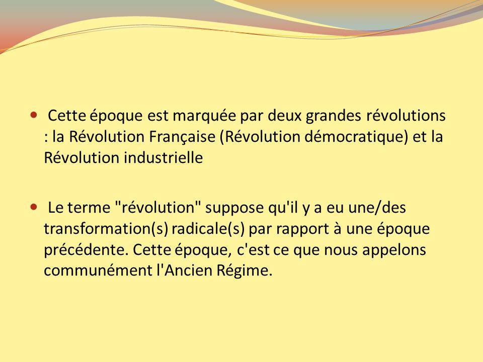 Cette époque est marquée par deux grandes révolutions : la Révolution Française (Révolution démocratique) et la Révolution industrielle