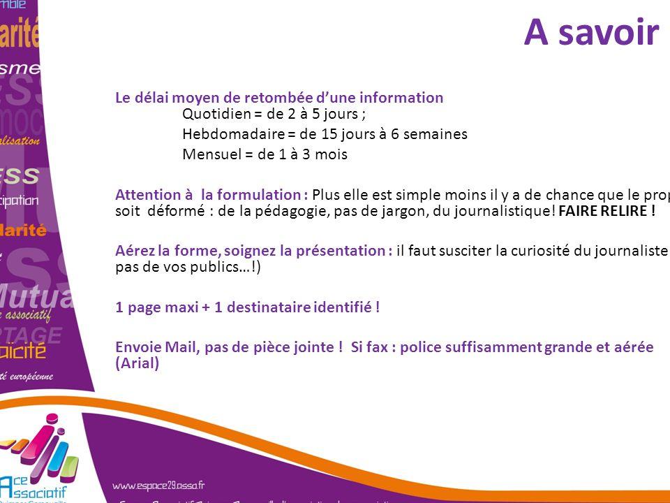 A savoir … Le délai moyen de retombée d'une information Quotidien = de 2 à 5 jours ; Hebdomadaire = de 15 jours à 6 semaines.
