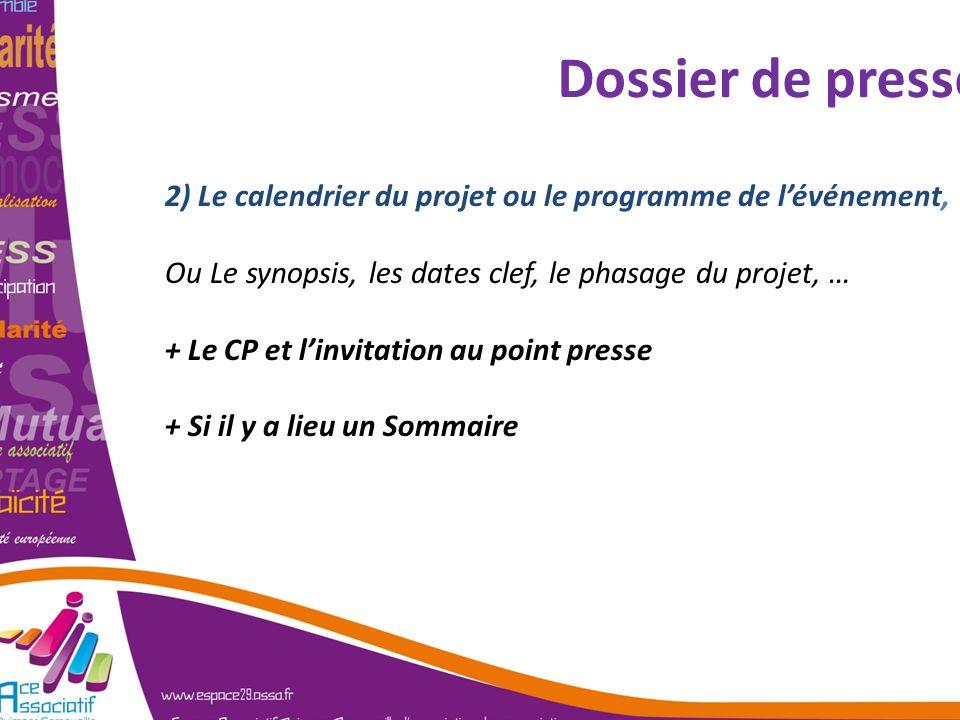 Dossier de presse 2) Le calendrier du projet ou le programme de l'événement, Ou Le synopsis, les dates clef, le phasage du projet, …