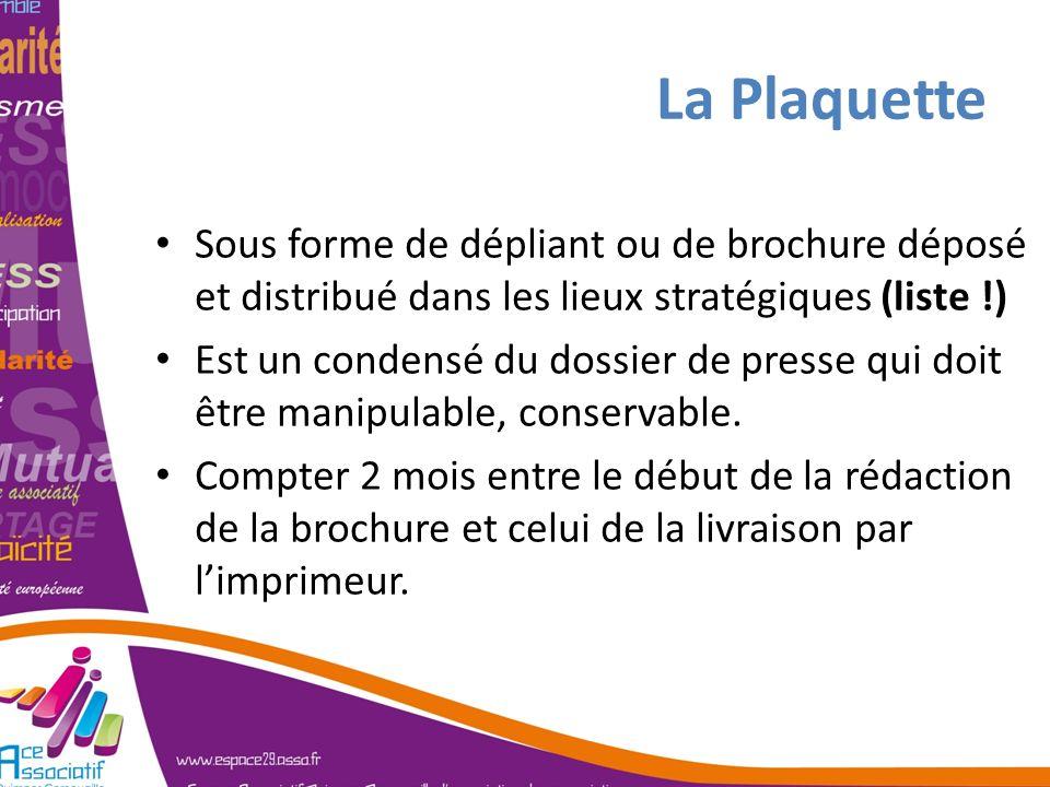 La PlaquetteSous forme de dépliant ou de brochure déposé et distribué dans les lieux stratégiques (liste !)