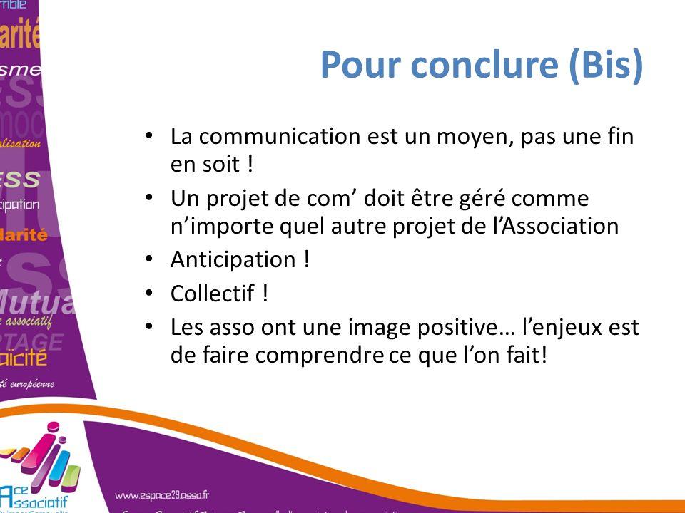 Pour conclure (Bis)La communication est un moyen, pas une fin en soit !