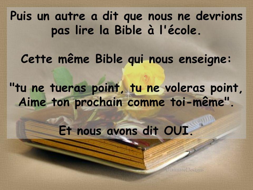 Puis un autre a dit que nous ne devrions pas lire la Bible à l école.