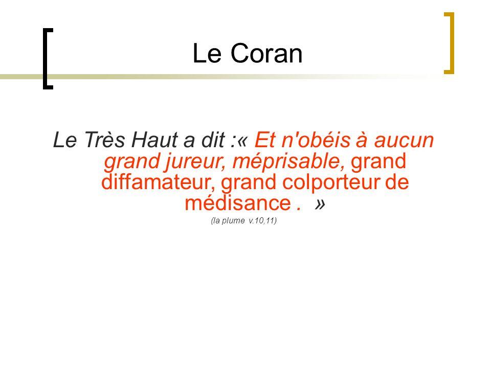 Le CoranLe Très Haut a dit :« Et n obéis à aucun grand jureur, méprisable, grand diffamateur, grand colporteur de médisance . »