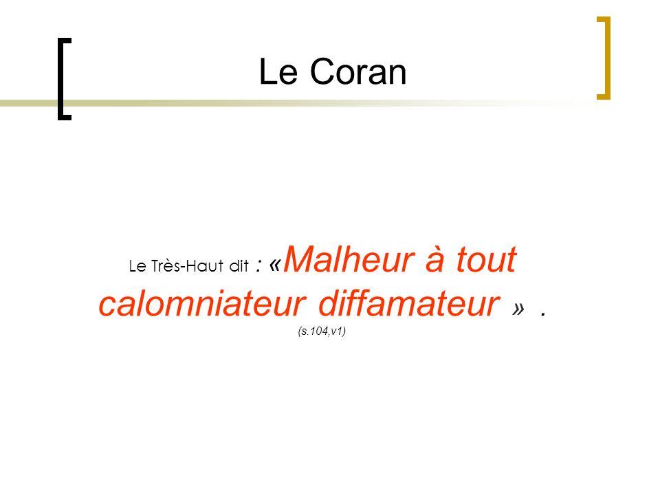 Le Coran Le Très-Haut dit : «Malheur à tout calomniateur diffamateur » . (s.104,v1)