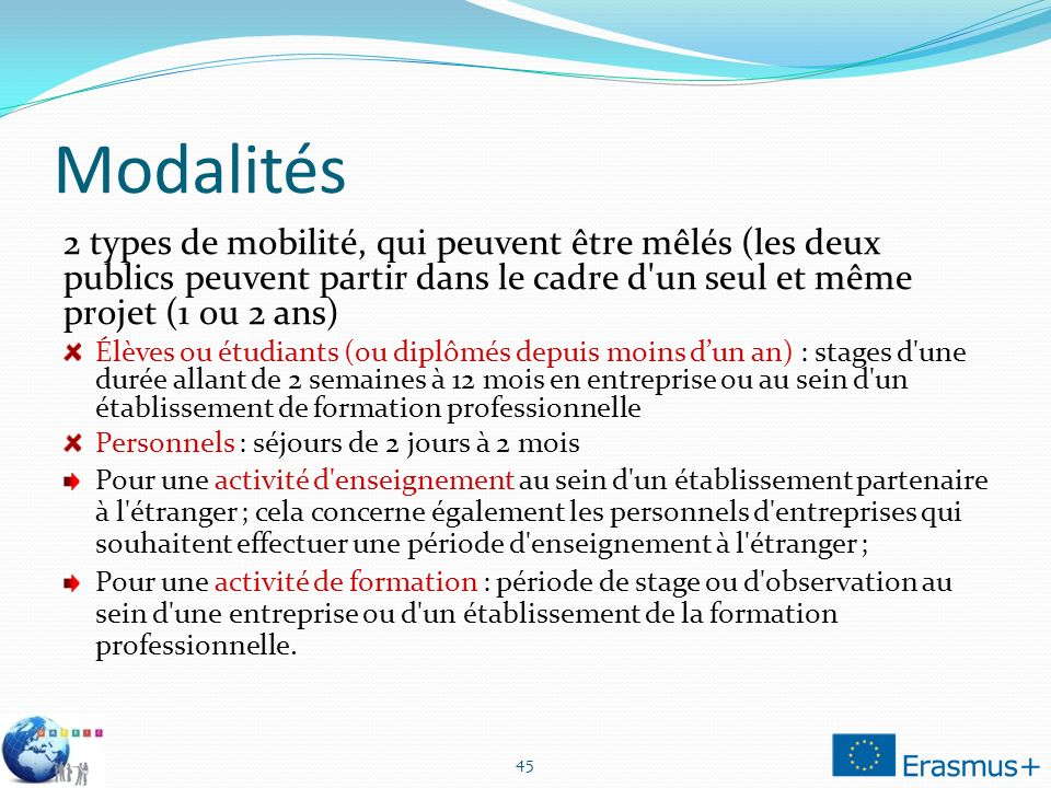 Modalités 2 types de mobilité, qui peuvent être mêlés (les deux publics peuvent partir dans le cadre d un seul et même projet (1 ou 2 ans)