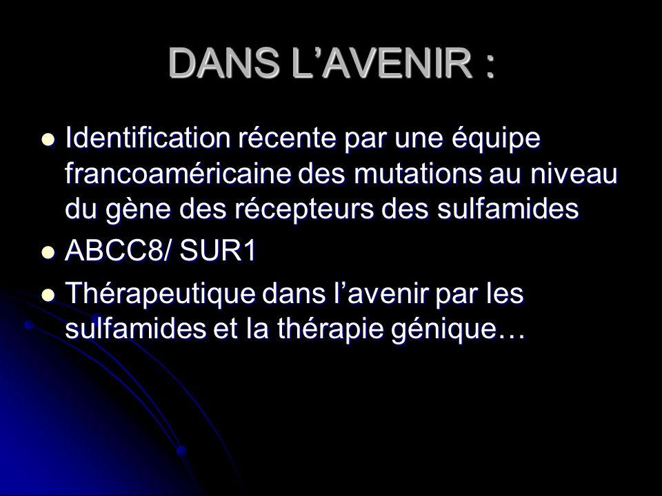 DANS L'AVENIR : Identification récente par une équipe francoaméricaine des mutations au niveau du gène des récepteurs des sulfamides.