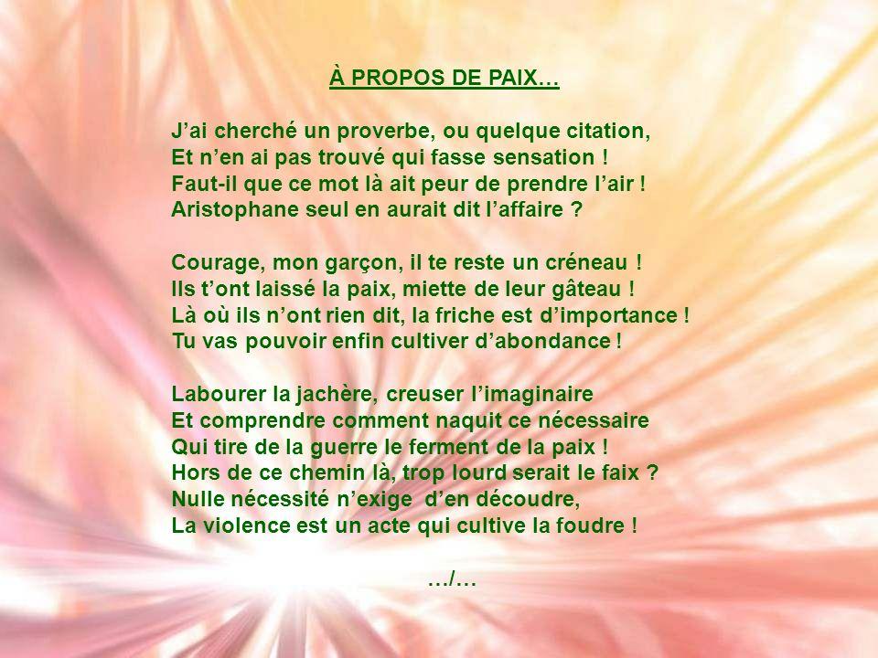À PROPOS DE PAIX… J'ai cherché un proverbe, ou quelque citation, Et n'en ai pas trouvé qui fasse sensation !