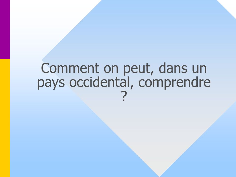 Comment on peut, dans un pays occidental, comprendre