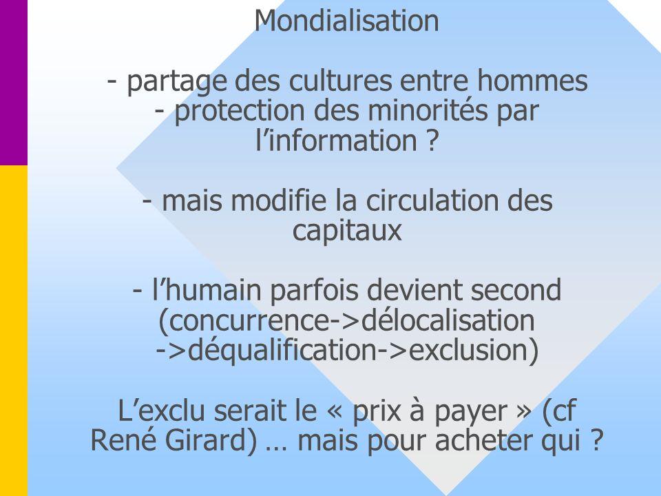 Mondialisation - partage des cultures entre hommes - protection des minorités par l'information .