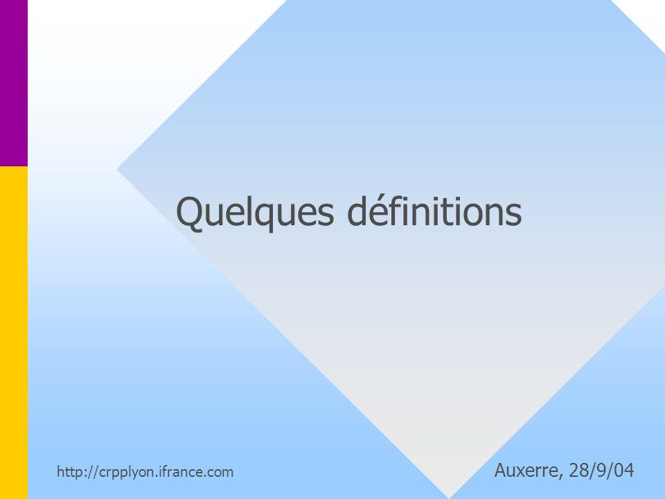 Quelques définitions http://crpplyon.ifrance.com Auxerre, 28/9/04.