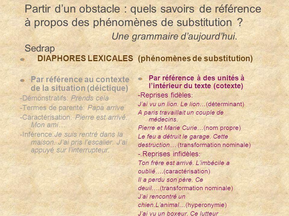 Partir d'un obstacle : quels savoirs de référence à propos des phénomènes de substitution Une grammaire d'aujourd'hui. Sedrap