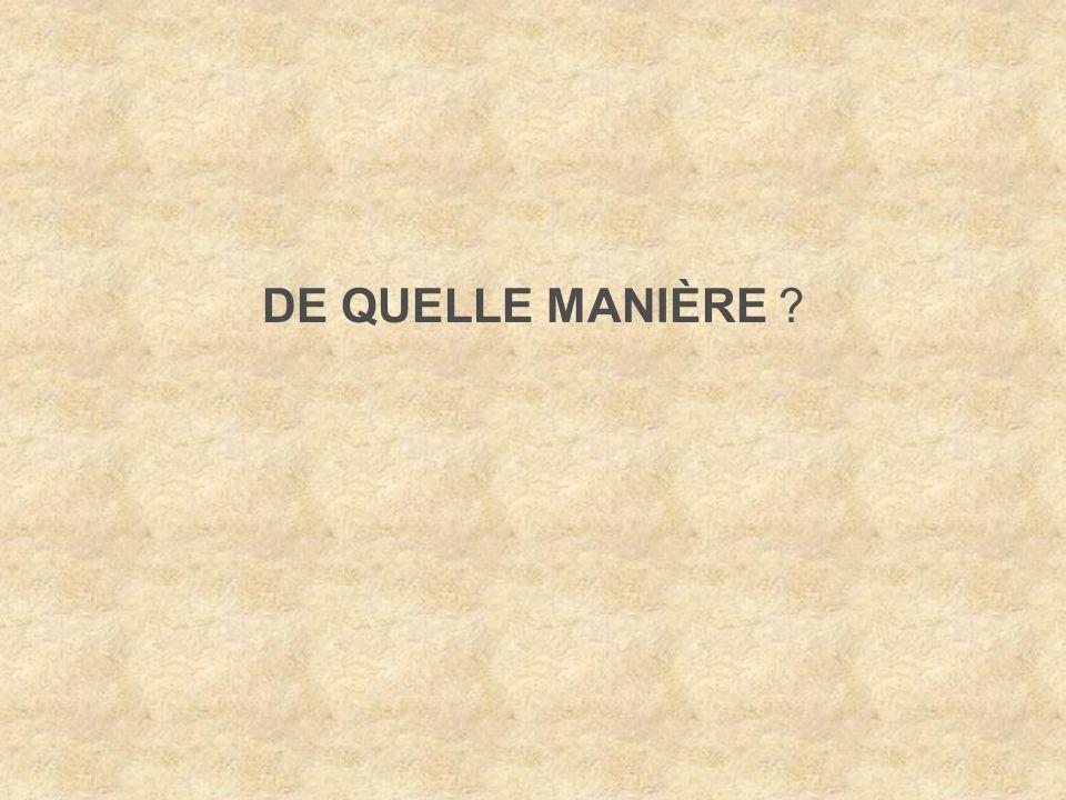DE QUELLE MANIÈRE
