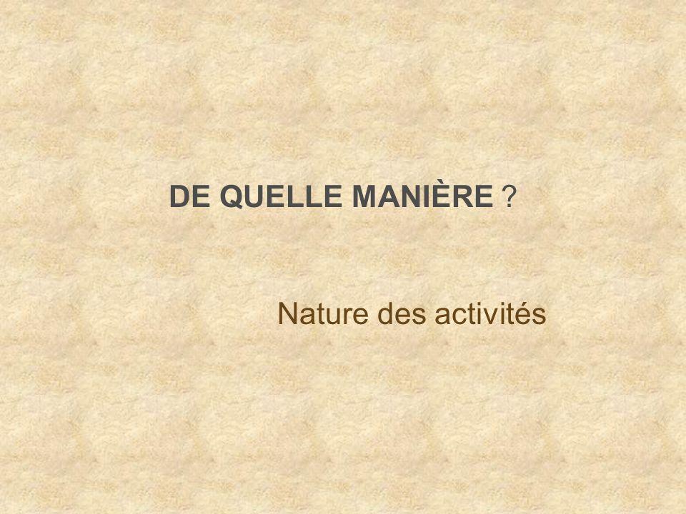 DE QUELLE MANIÈRE Nature des activités