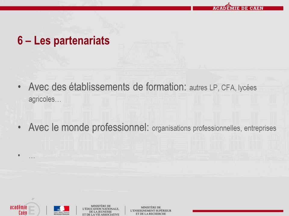 6 – Les partenariatsAvec des établissements de formation: autres LP, CFA, lycées agricoles…