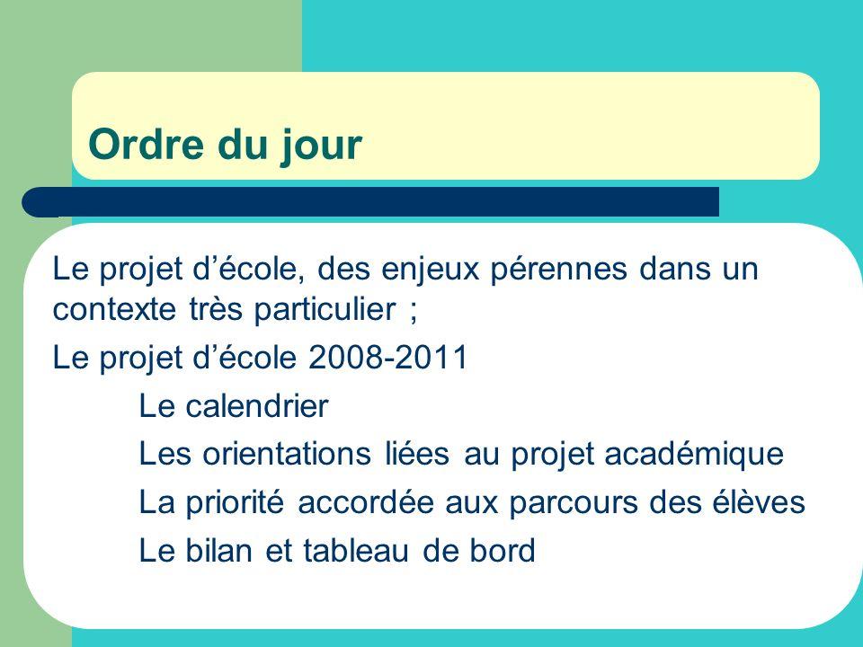Ordre du jour Le projet d'école, des enjeux pérennes dans un contexte très particulier ; Le projet d'école 2008-2011.
