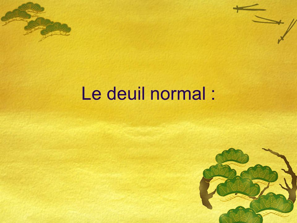 Le deuil normal :