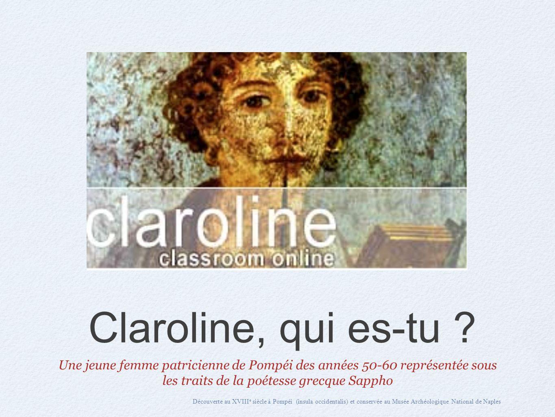 Claroline, qui es-tu Une jeune femme patricienne de Pompéi des années 50-60 représentée sous les traits de la poétesse grecque Sappho.