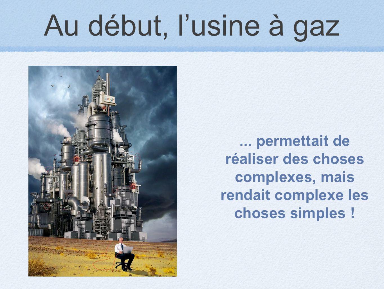 Au début, l'usine à gaz ...