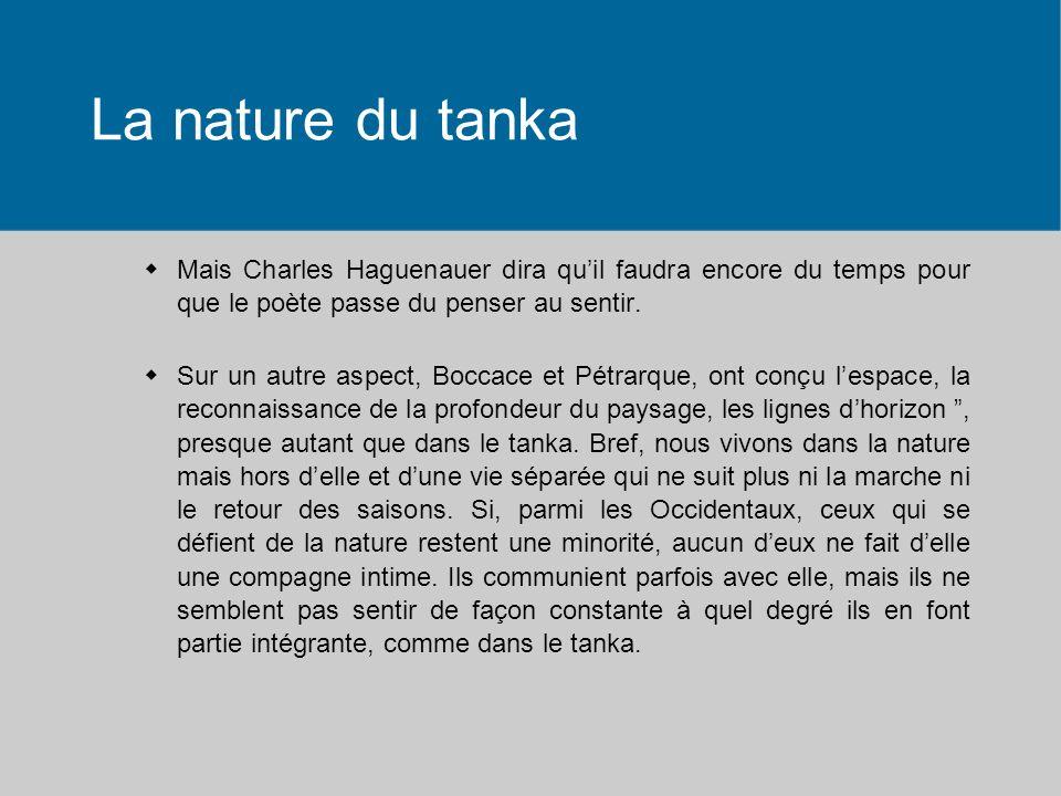 La nature du tanka Mais Charles Haguenauer dira qu'il faudra encore du temps pour que le poète passe du penser au sentir.
