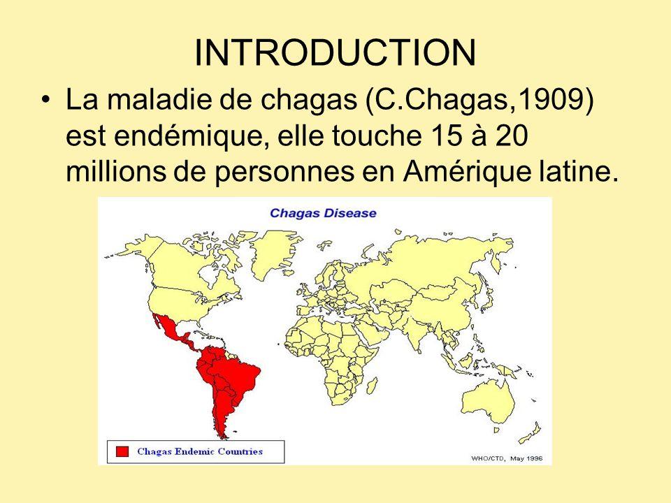 INTRODUCTIONLa maladie de chagas (C.Chagas,1909) est endémique, elle touche 15 à 20 millions de personnes en Amérique latine.