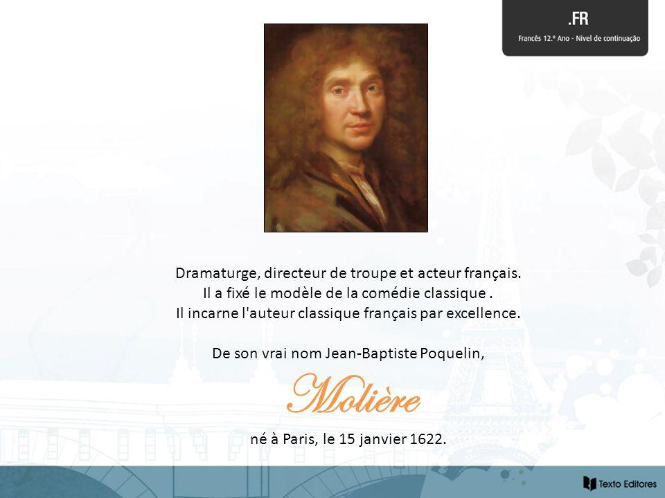 Molière Dramaturge, directeur de troupe et acteur français.