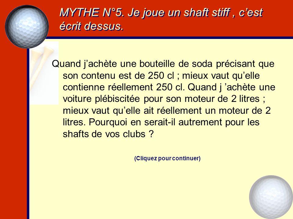 MYTHE N°5. Je joue un shaft stiff , c'est écrit dessus.