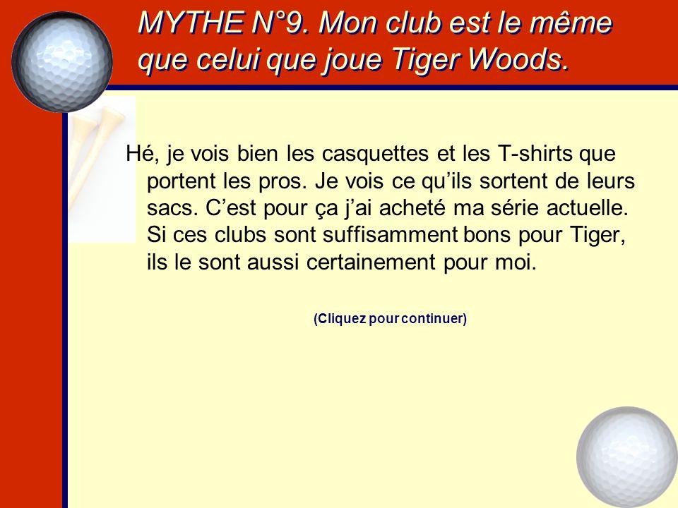 MYTHE N°9. Mon club est le même que celui que joue Tiger Woods.