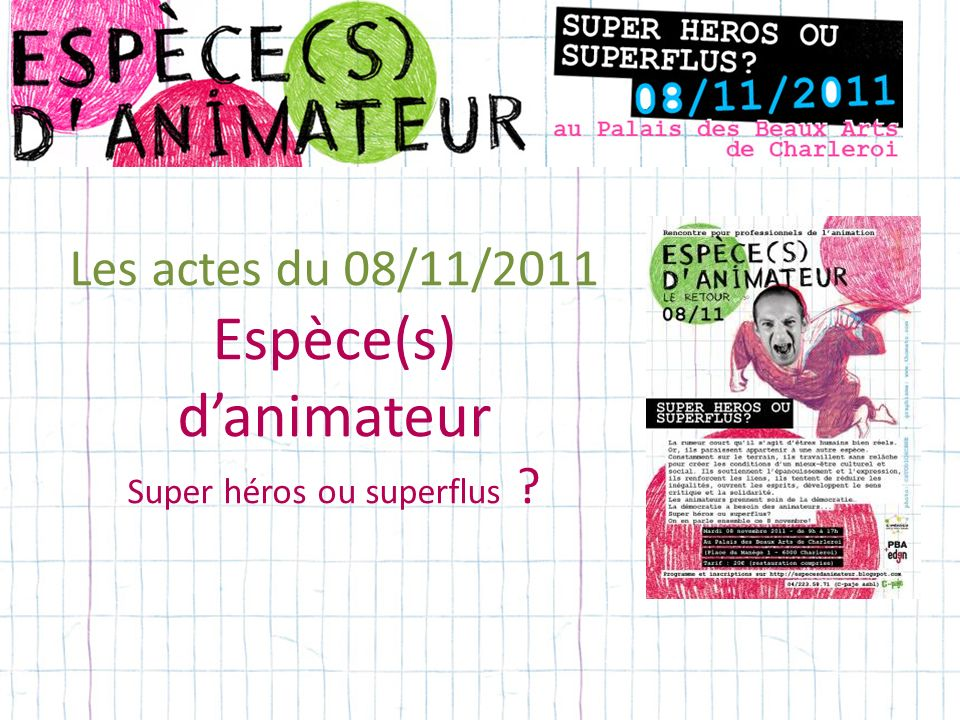 Les actes du 08/11/2011 Espèce(s) d'animateur Super héros ou superflus