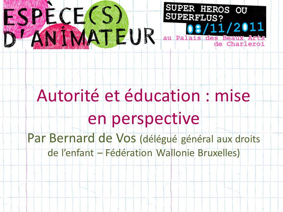 Autorité et éducation : mise en perspective Par Bernard de Vos (délégué général aux droits de l'enfant – Fédération Wallonie Bruxelles)