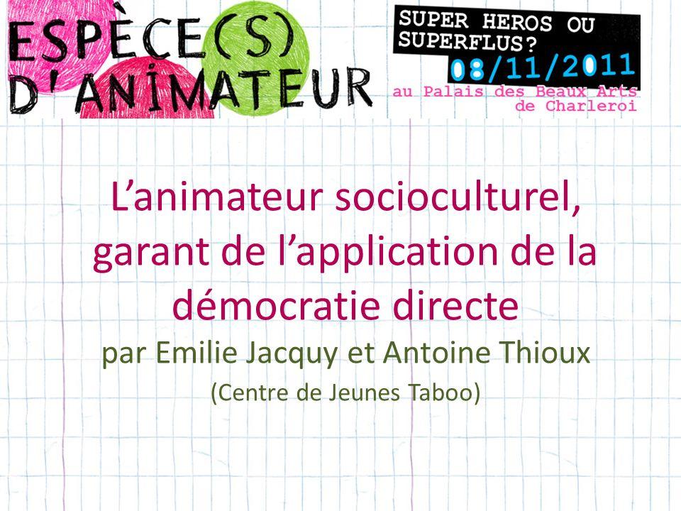 L'animateur socioculturel, garant de l'application de la démocratie directe par Emilie Jacquy et Antoine Thioux (Centre de Jeunes Taboo)