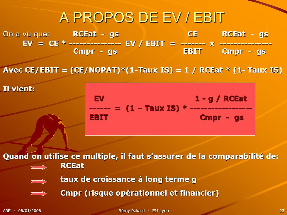 A PROPOS DE EV / EBIT On a vu que: RCEat - gs CE RCEat - gs