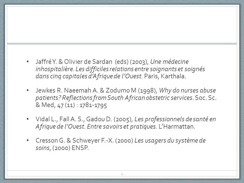 Jaffré Y. & Olivier de Sardan (eds) (2003), Une médecine inhospitalière. Les difficiles relations entre soignants et soignés dans cinq capitales d'Afrique de l'Ouest. Paris, Karthala.