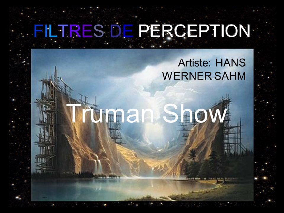 FILTRES DE PERCEPTION Artiste: HANS WERNER SAHM Truman Show