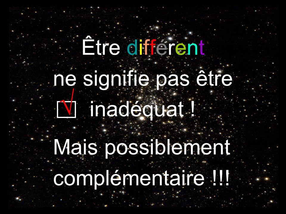 √ Être différent ne signifie pas être inadéquat ! Mais possiblement
