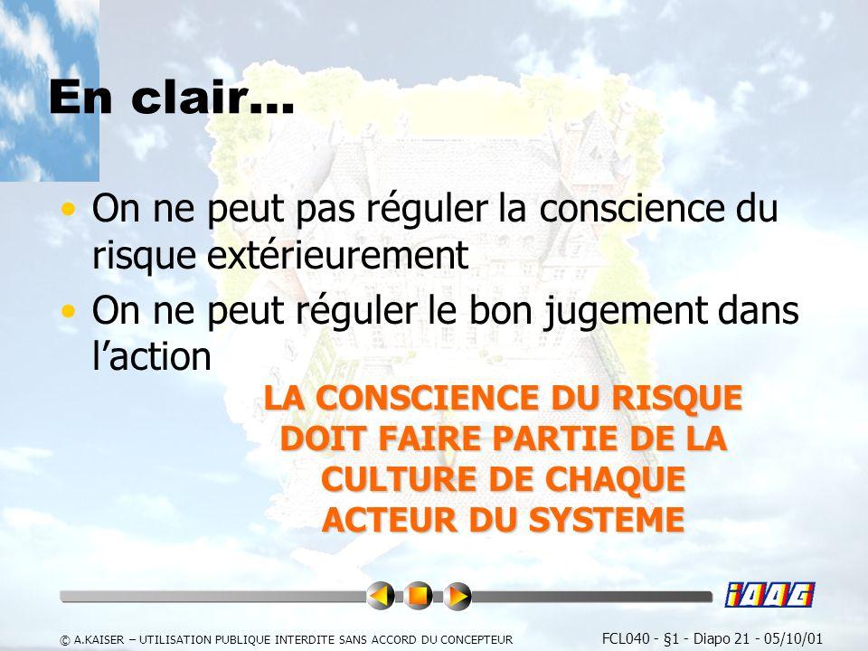 En clair… On ne peut pas réguler la conscience du risque extérieurement. On ne peut réguler le bon jugement dans l'action.