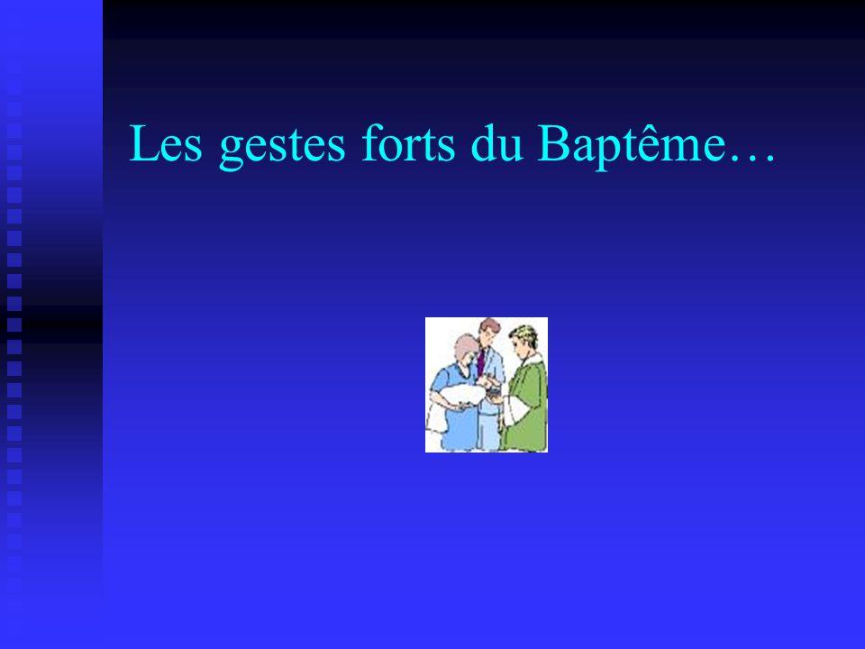 Les gestes forts du Baptême…