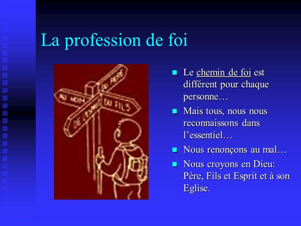 La profession de foi Le chemin de foi est différent pour chaque personne… Mais tous, nous nous reconnaissons dans l'essentiel…