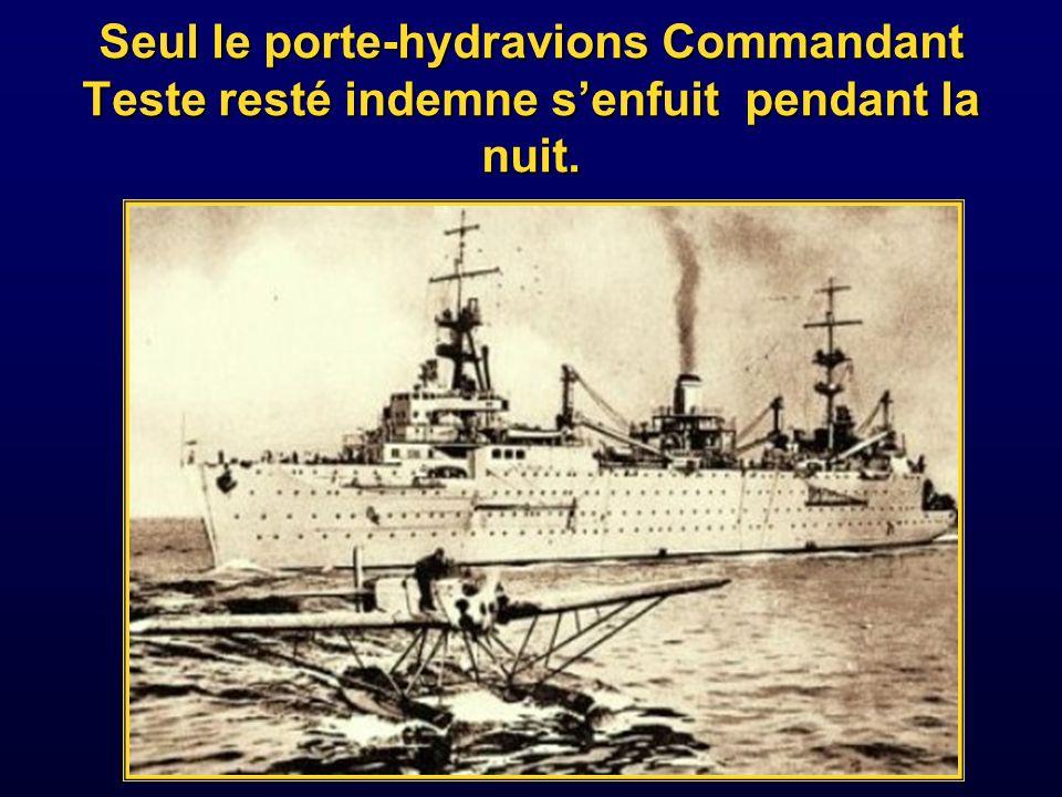 Seul le porte-hydravions Commandant Teste resté indemne s'enfuit pendant la nuit.