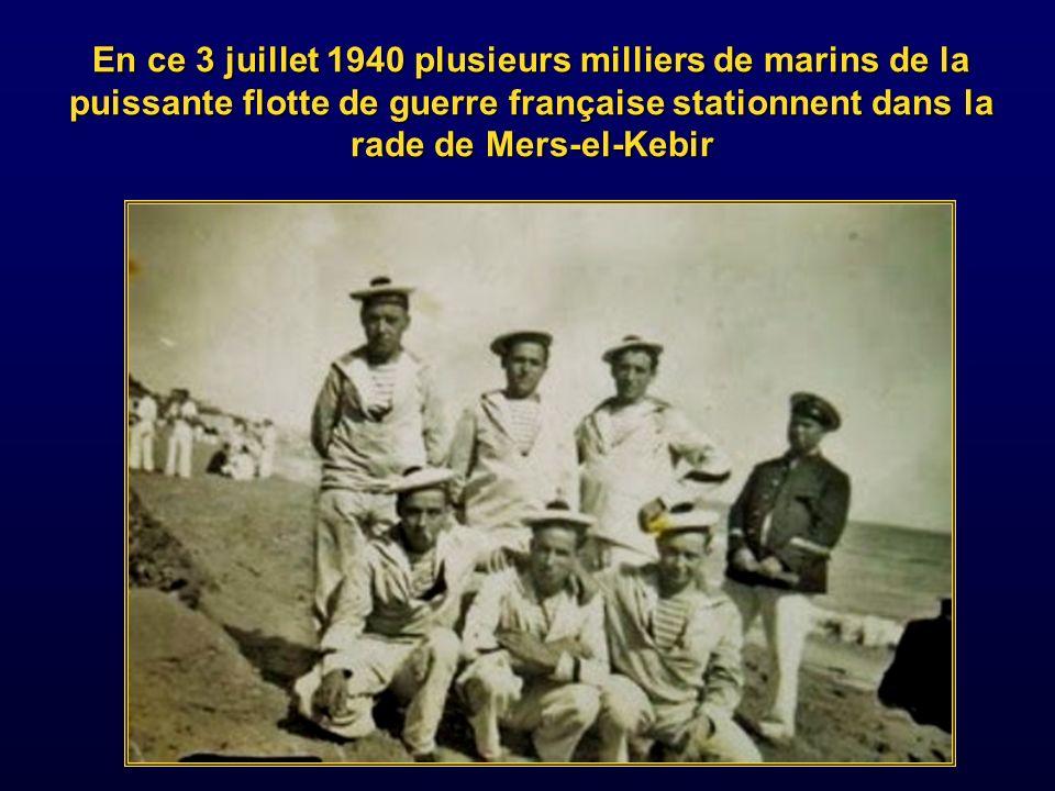 En ce 3 juillet 1940 plusieurs milliers de marins de la puissante flotte de guerre française stationnent dans la rade de Mers-el-Kebir